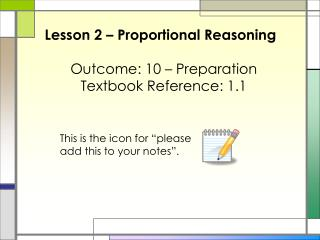 Lesson 2 – Proportional Reasoning Outcome: 10 – Preparation Textbook Reference: 1.1