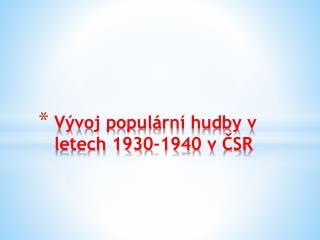 Vývoj populární hudby v letech 1930-1940 v ČSR