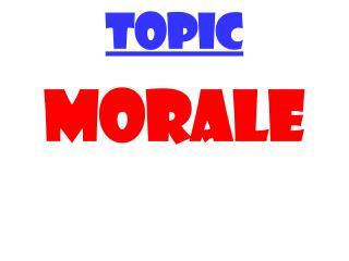 TOPIC MORALE