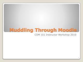 Muddling Through  Moodle