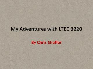 My Adventures with LTEC 3220