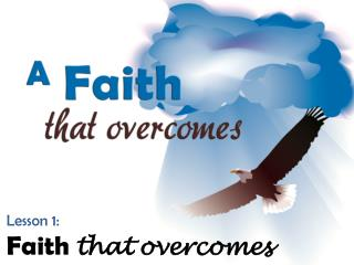 Lesson 1: Faith  that overcomes