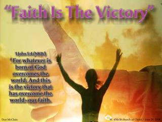 """Faith Is The Victory"""