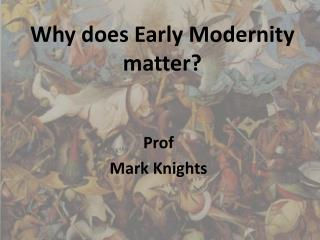 Why does Early Modernity matter?