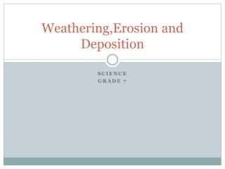 Weathering,Erosion  and Deposition