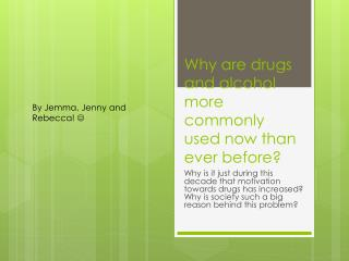 Why are drugs and alcohol more commonly used now than ever before?
