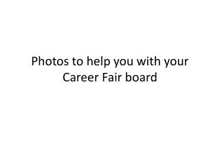 Photos to help you with your Career Fair board
