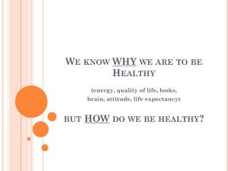 We know  WHY  we are to be  Healthy  but  HOW  do we be healthy?
