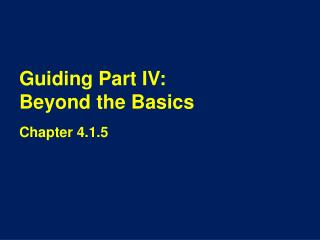 Guiding Part  IV:  Beyond the Basics