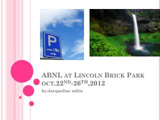 ABNL at Lincoln Brick Park  oct.22 nd -26 th ,2012