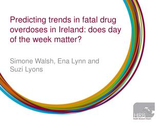Predicting trends in fatal drug overdoses in Ireland: does day of the week matter?