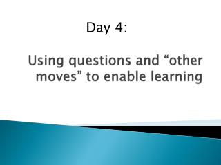 "Using questions and ""other moves"" to enable learning"