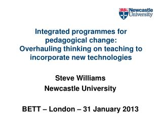 Steve Williams Newcastle University BETT  – London – 31 January 2013