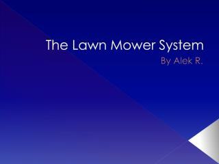 The Lawn Mower System
