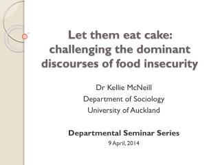 Let them eat cake :  challenging  the dominant discourses of food insecurity