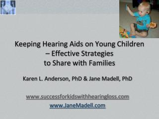 Keeping Hearing Aids on Young  Children  –  Effective Strategies  to  Share with Families