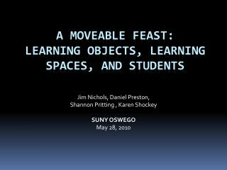 A Moveable Feast:  Learning Objects, Learning Spaces, and Students
