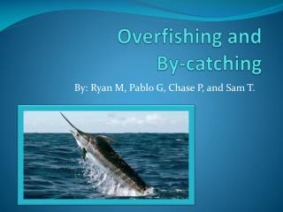 Overfishing and  By-catching