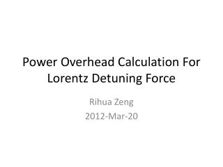 Power Overhead Calculation For Lorentz Detuning Force