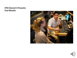 STN Channel 2 Presents: Foul Mouths