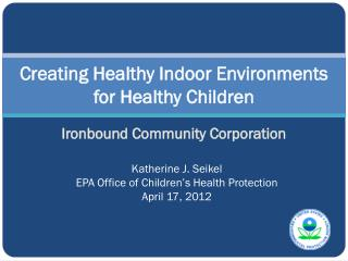 Creating Healthy Indoor Environments  for Healthy Children