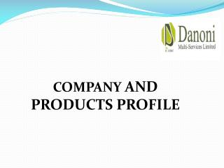 COMPANY  AND PRODUCTS PROFILE