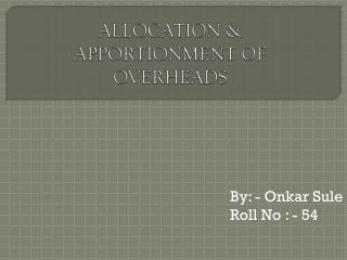 ALLOCATION & APPORTIONMENT OF OVERHEADS