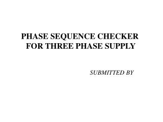 PHASE SEQUENCE CHECKER  FOR THREE PHASE SUPPLY