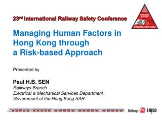 23 rd  International Railway Safety Conference Managing Human Factors in Hong Kong through