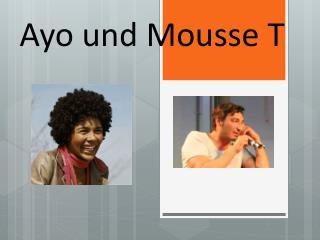 Ayo  und  Mousse T