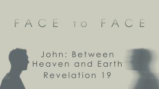 John: Between Heaven and Earth Revelation 19