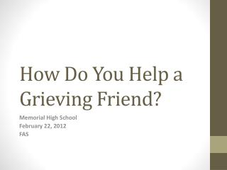 How Do You Help a Grieving Friend?
