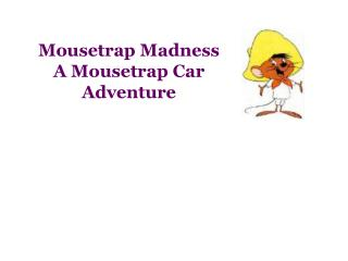 Mousetrap Madness A Mousetrap Car  Adventure