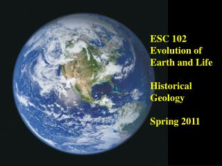 ESC 102 Evolution of Earth and Life Historical Geology Spring 2011