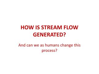 HOW IS STREAM FLOW GENERATED?