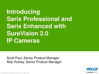 Introducing  Sarix  Professional and  Sarix  Enhanced with  SureVision  2.0 IP Cameras
