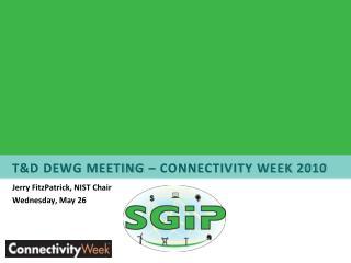T&D D EWG  Meeting – connectivity Week 2010