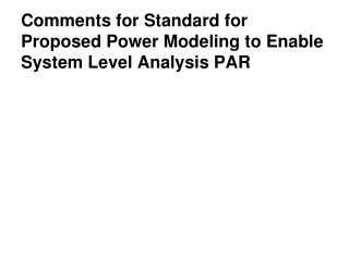 Comments for Standard for  Proposed Power  Modeling to Enable System Level Analysis PAR