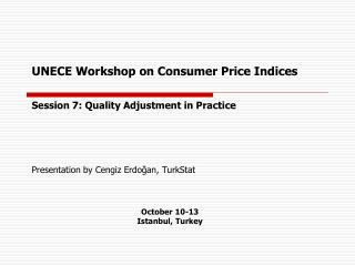 UNECE Workshop on  Consumer Price Indices Session 7: Quality Adjustment in Practice