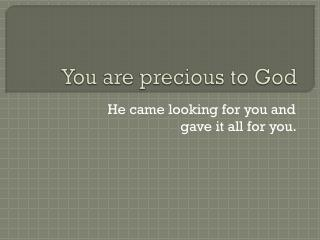You are precious to God