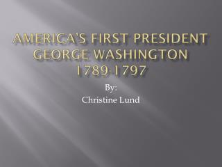 America's First President George Washington 1789-1797