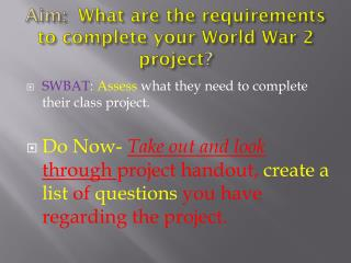 Aim:   What are the requirements to complete your World War 2 project ?