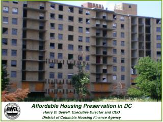Affordable Housing Preservation in DC Harry D. Sewell, Executive Director and CEO