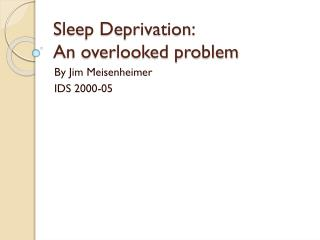 Sleep Deprivation:  An overlooked problem
