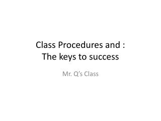 Class Procedures and : The keys to success
