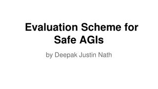 Evaluation Scheme for Safe AGIs