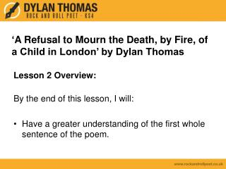' A Refusal to Mourn the Death, by Fire, of a Child in London' by Dylan Thomas