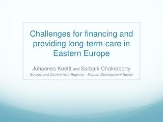 Challenges for financing and providing long-term-care in Eastern Europe