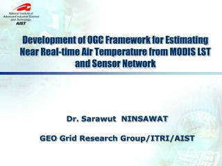 Dr.  Sarawut NINSAWAT GEO  Grid Research Group/ITRI/AIST