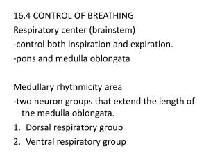16.4 CONTROL OF BREATHING Respiratory center (brainstem) -control both inspiration and expiration.